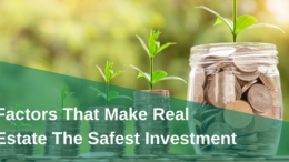 Factors That Make Real Estate The SafestInvestment
