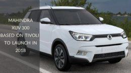 Mahindra XUV 300 Based on Tivoli Expected to Launch in 2018