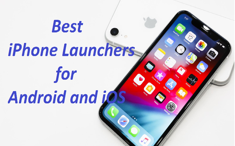 Best iPhone Launchers for Android and iOS