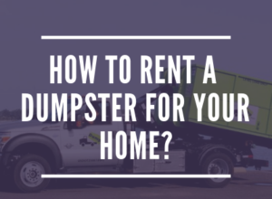 How to Rent a Dumpster for Your Home_