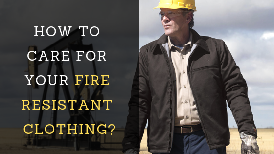 HOW TO CARE FOR YOUR FIRE RESISTANT CLOTHING_