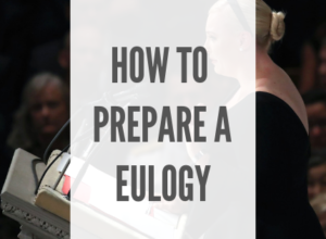 How To Prepare A Eulogy